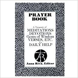 Prayer Book - A Treasury Of Meditations, Devotions & Gems Of Wisdom Verses For Daily Help by Anna Riva