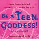 Be a Teen Goddess by Francesca DeGrandis